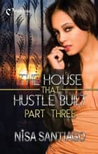 The House That Hustle Built Part 3 ebook by Nisa Santiago