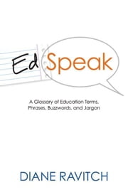 Edspeak: A Glossary of Education Terms, Phrases, Buzzwords, and Jargon ebook by Ravitch, Diane