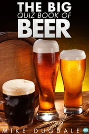 The Big Quiz Book of Beer ebook by Mike Dugdale