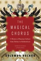 The Magical Chorus ebook by Solomon Volkov, Antonina Bouis