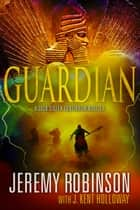 Guardian (A Jack Sigler Continuum Novella) ebook by Jeremy Robinson, J. Kent Holloway