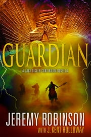 Guardian (A Jack Sigler Continuum Novella) ebook by Jeremy Robinson,J. Kent Holloway