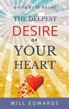 The Deepest Desire of Your Heart ebook by Will Edwards