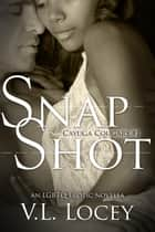 Snap Shot - Cayuga Cougars, #1 ebook by V.L. Locey