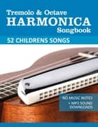 Tremolo Harmonica Songbook - Childrens Songs - No Music Notes + MP3-Sounds ebook by Reynhard Boegl, Bettina Schipp