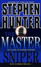 The Master Sniper ebook by Stephen Hunter