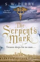 The Serpent's Mark - Perfect for fans of Rory Clements and S G MacLean ebook by