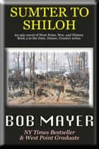 Sumter to Shiloh - Book III in the Duty Honor Country Series ebook by Bob Mayer