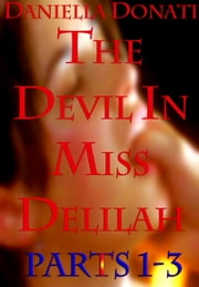 The Devil in Miss Delilah: Parts 1-3: The Sinner Inside,The Temptation of Miss Abraham, Meet Me In The Church At Midnight ebook by Daniella Donati