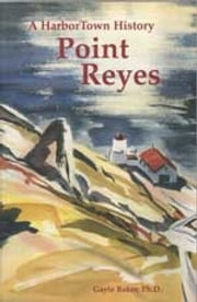 Point Reyes - A HarborTown History ebook by Gayle Baker