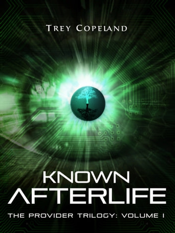 Known Afterlife (The Provider Trilogy: Volume I) ebook by Trey Copeland