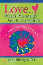 Love...What's Personality Got To Do With It? ebook by Carol Ritberger