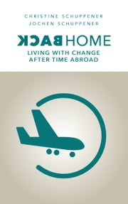 Back Home - Living with Change after Time abroad ebook by Jochen Schuppener,Christine Schuppener