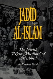 "Jadid al-Islam - The Jewish ""New Muslims"" of Meshhed ebook by Raphael Patai"