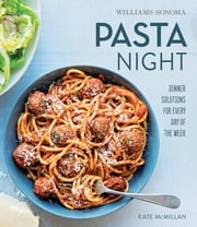 Williams-Sonoma Pasta Night - Dinner Solutions for Every Day of the Week ebook by Kate McMillan