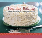 Holiday Baking - New and Traditional Recipes for Wintertime Holidays ebook by Sara Perry,Leigh Beisch