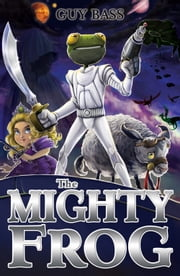 The Mighty Frog ebook by Guy Bass