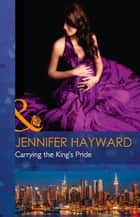 Carrying The King's Pride (Mills & Boon Modern) (Kingdoms & Crowns, Book 1) 電子書 by Jennifer Hayward