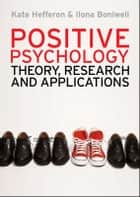 Positive Psychology: Theory, Research And Applications ekitaplar by Kate Hefferon, Ilona Boniwell