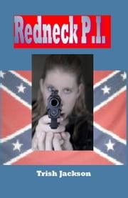 Redneck P.I, ebook by Trish Jackson