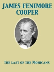 The Last of the Mohicans A Narrative of 1757 ebook by James Fenimore Cooper,Newell Convers Wyeth