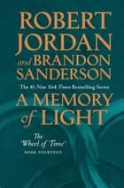A Memory of Light - Book Fourteen of The Wheel of Time ebook by Robert Jordan, Brandon Sanderson