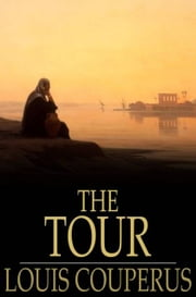 The Tour - A Story of Ancient Egypt ebook by Louis Couperus,Alexander Teixeira de Mattos