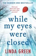While My Eyes Were Closed - the unputdownable and nail-biting psychological drama from the bestselling author of One Moment ebook by