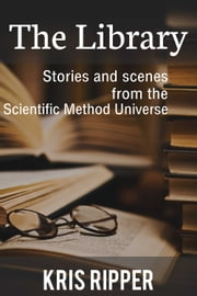 The Library: Stories and Scenes from the Scientific Method Universe ebook by Kris Ripper