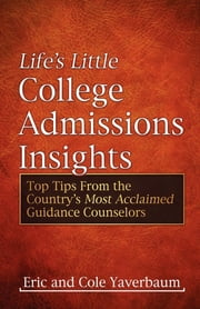 Life's Little College Admissions Insights - Top Tips From the Country's Most Acclaimed Guidance Counselors ebook by Eric Yaverbaum