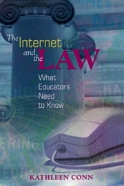 The Internet and the Law: What Educators Need to Know ebook by Conn, Kathleen