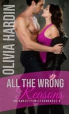 All the Wrong Reasons - The Rawley Family Romances, #6 ebook by Olivia Hardin