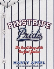 Pinstripe Pride - The Inside Story of the New York Yankees ebook by Marty Appel