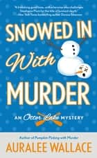 Snowed In with Murder - An Otter Lake Mystery ebook by Auralee Wallace