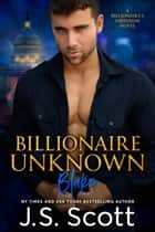 Billionaire Unknown ~ Blake - A Billionaire's Obsession Novel ebook by J. S. Scott