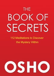 The Book of Secrets - 112 Meditations to Discover the Mystery Within ebook by Osho,Osho International Foundation