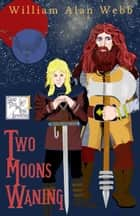 Two Moons Waning ebook by William Alan Webb