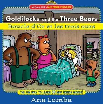 Easy French Storybook: Goldilocks and the Three Bears(Book + Audio CD) : Boucle D'or et les Trois Ours: Boucle D'or et les Trois Ours - Boucle D'or et les Trois Ours ebook by Ana Lomba