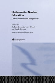 Mathematics Teacher Education - Critical International Perspectives ebook by A.J. Dawson,Barbara Jaworski,Terry Wood