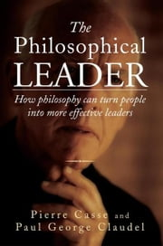 THE PHILOSOPHICAL LEADER ebook by Pierre Casse and Paul George Claudel