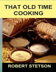 That Old Time Cooking ebook by Robert Stetson