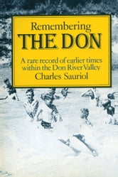 Remembering the Don - A Rare Record of Earlier Times Within the Don River Valley ebook by Charles Sauriol
