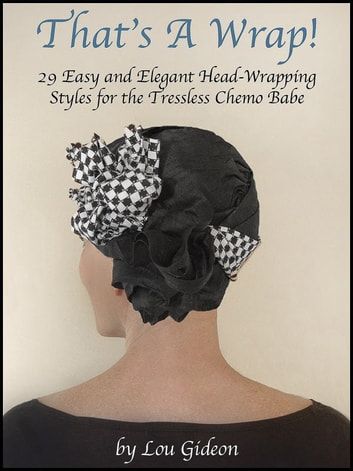 That's a Wrap! - 29 Easy & Elegant Head-Wrapping Styles for the Tressless Chemo Babe ebook by Lou Gideon