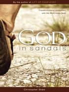 God in Sandals - Transformational Encounters with the Word Made Fresh ebook by Christopher Shaw