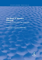 The Birth of Western Painting (Routledge Revivals) - A History of Colour, Form and Iconography ebook by Robert Byron,David Talbot Rice