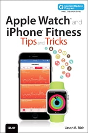 Apple Watch and iPhone Fitness Tips and Tricks (includes Content Update Program) ebook by Jason R. Rich