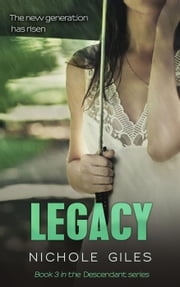 Legacy (The Descendant Series Book 3) - DESCENDANT, #3 ebook by Nichole Giles