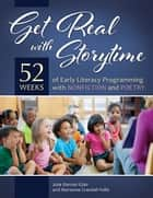 Get Real with Storytime: 52 Weeks of Early Literacy Programming with Nonfiction and Poetry ebook by Julie Dietzel-Glair,Marianne Crandall Follis Ph.D.