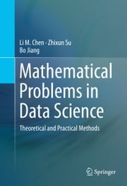 Mathematical Problems in Data Science - Theoretical and Practical Methods ebook by Li M. Chen,Zhixun Su,Bo Jiang