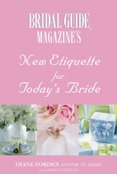 Bridal Guide (R) Magazine's New Etiquette for Today's Bride ebook by Bridal Guide Magazine,Diane Forden